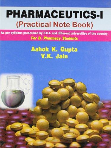 Pharmaceutics - I (Practical Note Book) 2016: Gupta A.K.