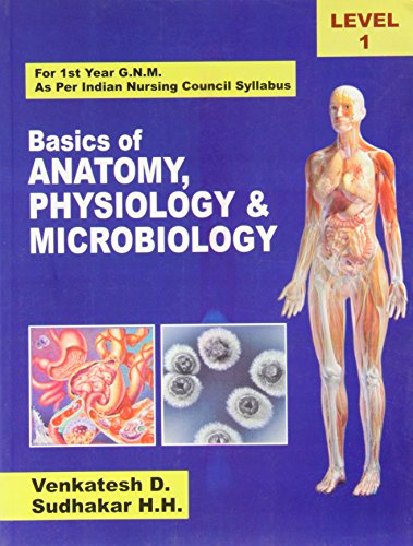 Basics of Anatomy Physiology & Microbiology: For 1 Year G.N.M. As per Indian Nursing Council ...