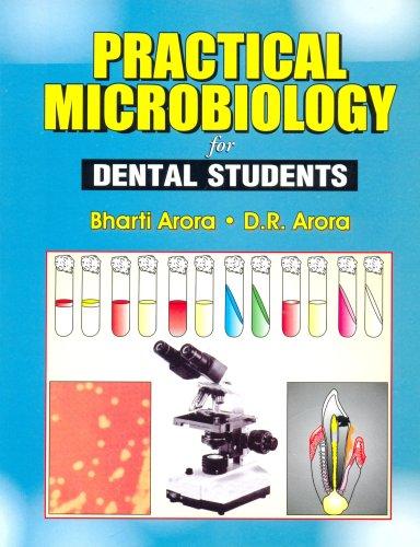 Practical Microbiology for Dental Students: Bharti Arora,D.R. Arora