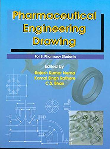Pharmaceutical Engineering Drawing for B. Pharmacy Students: R.K. Nema (Ed.)