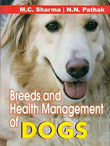 Breeds and Health Management of Dogs: M.C. Sharma,N.N. Pathak