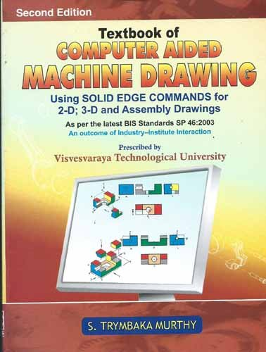 Textbook of Computer Aided Machine Drawing: Using Solid Edge Commands for 2-D; 3-D and Assembly ...