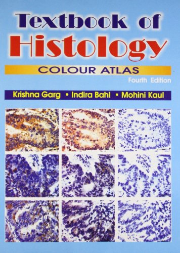 Textbook of Histology: Colour Atlas, Fourth Edition: Indira Bahl,Krishna Garg,Mohini