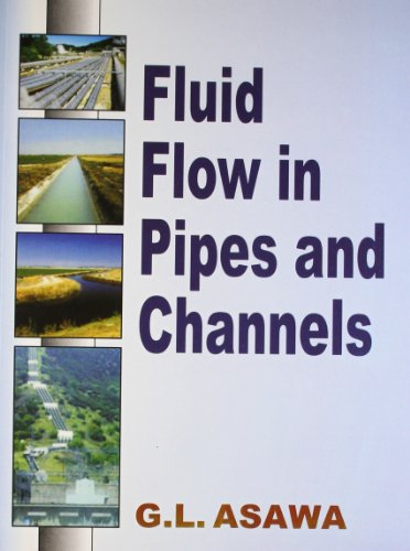 Fluid Flow in Pipes and Channels: G.L Asawa