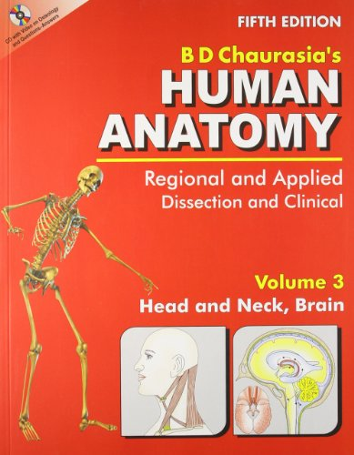 B D Chaurasia`s Human Anatomy: Regional and Applied; Dissection and Clinical, (Vol.3: Head and Neck...
