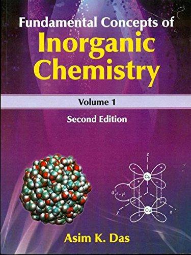 Fundamental Concepts of Inorganic Chemistry (Second Edition), Volume 1: Asim K. Das