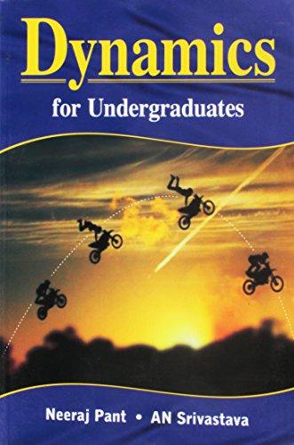 Dynamics for Undergraduates: Neeraj Pant,AN Srivastava