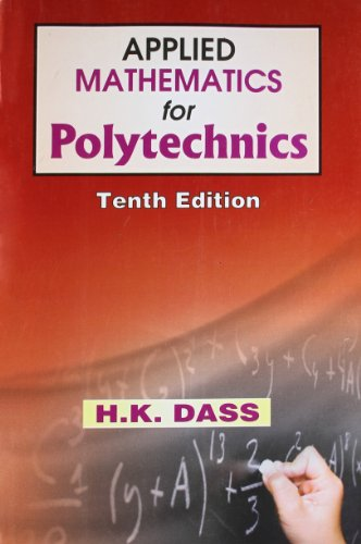 Applied Mathematics for Polytechnics, 10e: Dass H. K.