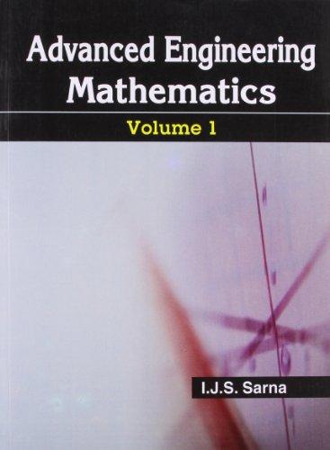 Advance Engineering Mathematics, Volume 1: I.J.S.Sarna