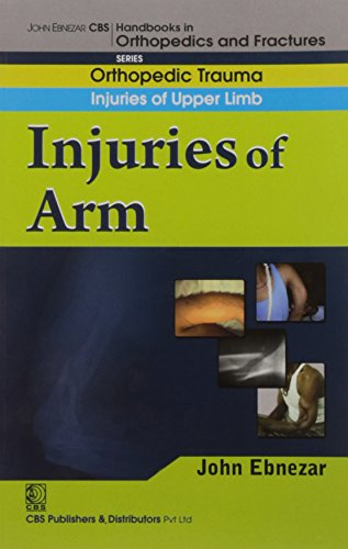 Injuries of Arm (CBS Handbooks in Orthopedics and Fractures, Orthopedic Trauma, Injuries of Upper ...
