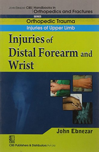 Injuries of Distal Forearm and Wrist (CBS Handbooks in Orthopedics and Fractures, Orthopedic Trauma...