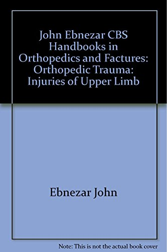 Injuries of Upper Limb (CBS Handbooks in Orthopedics and Fractures, Orthopedic Trauma, Injuries of ...