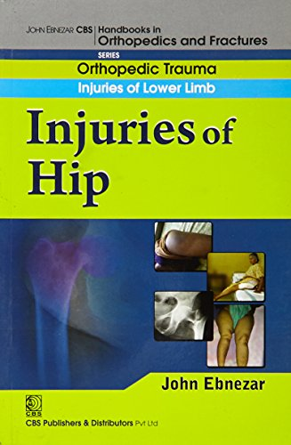 Injuries of Hip (CBS Handbooks in Orthopedics and Fractures, Orthopedic Trauma, Injuries of Lower ...