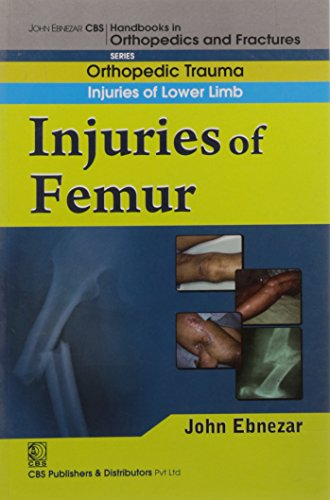 Injuries of Femur (CBS Handbooks in Orthopedics and Fractures, Orthopedic Trauma, Injuries of Lower...