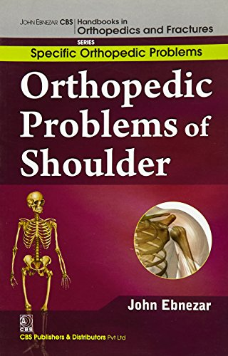 Orthopedic Problems of Shoulder (CBS Handbooks in Orthopedics and Fractures, Specific Orthopedic ...