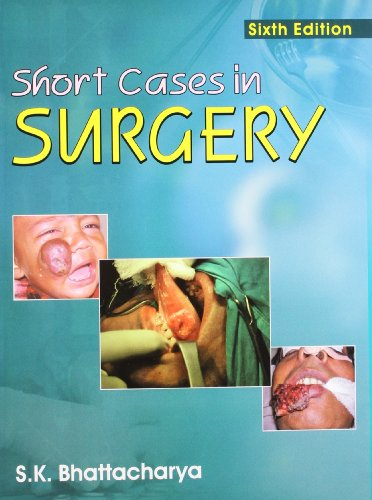Short Cases in Surgery (Sixth Edition): S.K. Bhattacharya