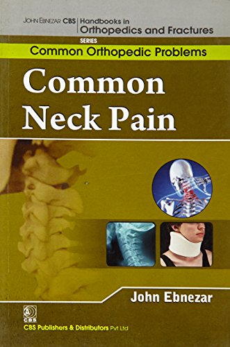 9788123921686: John Ebnezar CBS Handbooks in Orthopedics and Factures: Common Orthopedic Problems : Common Neck Pains