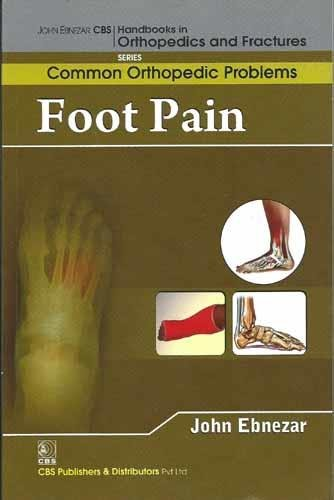 Foot Pain (CBS Handbooks in Orthopedics and Fractures, Common Orthopedic Problems): John Ebnezar