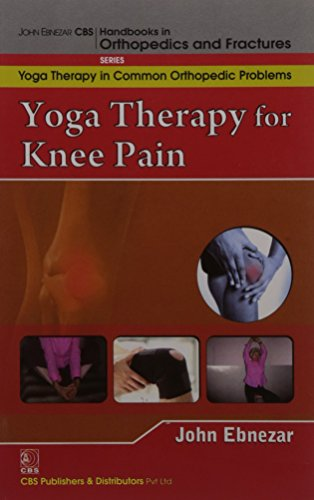 9788123921747: John Ebnezar CBS Handbooks in Orthopedics and Factures: Yoga Therapy in Common Orthopedic Problems : Yoga Therapy for Knee Pain