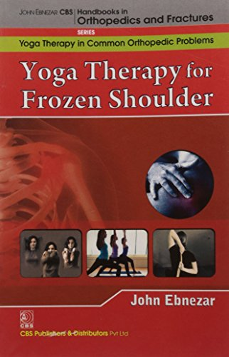 9788123921778: John Ebnezar CBS Handbooks in Orthopedics and Factures: Yoga Therapy in Common Orthopedic Problems : Yoga Therapy for Frozen Shoulder