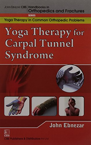 9788123921792: John Ebnezar CBS Handbooks in Orthopedics and Factures: Yoga Therapy in Common Orthopedic Problems : Yoga Therapy for Carpal Tunnel Syndrome
