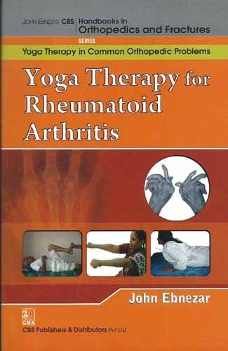 9788123921822: John Ebnezar CBS Handbooks in Orthopedics and Factures: Yoga Therapy in Common Orthopedic Problems : Yoga Therapy for Rheumatoid Arthritis