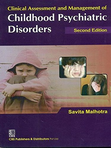 A Clinical Assessment and Management of Childhood Psychiatric Disorders (Second Edition): Savita ...