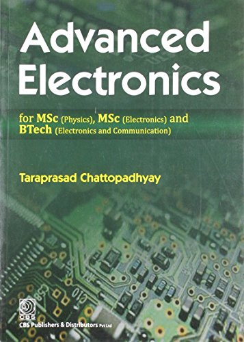 Advanced Electronics for MSc (Physics), MSc (Electronics) and Btech (Electronics and Communication)...