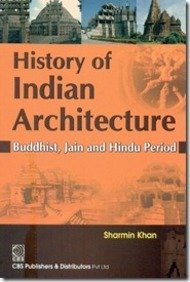 History Of Indian Architecture Buddhist Jain And: Khan S.
