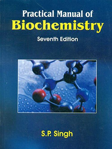 Practical Manual of Biochemistry (Seventh Edition): S.P. Singh