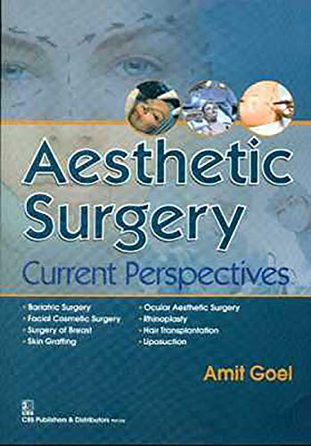 Aesthetic Surgery : Current Perspectives: Amit Goel