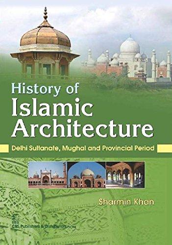 History Of Islamic Architecture : Delhi Sultanate,: Khan S.