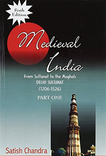 Medieval India: Pt. 1: From Sultanat Tot: Satish Chandra