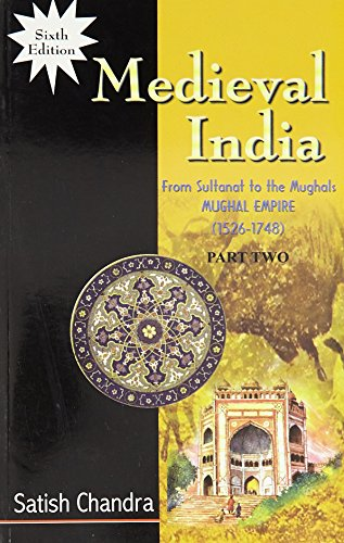Medieval India: From Sultanat Tot He Mughals 1526-1748: Satish Chandra