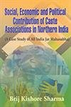 Social Economic And Political Contribution Of Caste: Brij Kishore Sharma