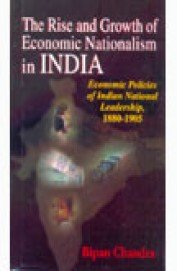 9788124114179: The Rise and Growth of Economic Nationalism in India: Economic Policies of Indian National Leadership, 1880-1905