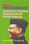 Netaji Subhas Chandra Bose: Contemporary Anecdotes, Reminiscences And Wartime: Priyadarsi Mukherjee