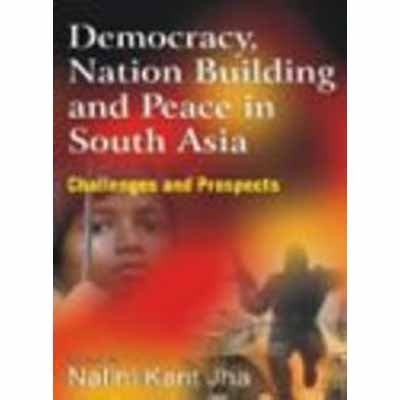 Democracy Nation Building And Peace In South: N. K. Jha