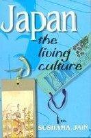 Japan : The Living Culture: Sushama Jain