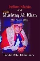 Indian Music and Ustad Mushtaq Ali Khan: Chaudhuri Pandit Debu