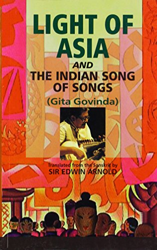 Light of Asia and the Indian Song: Sir Edwin Arnold