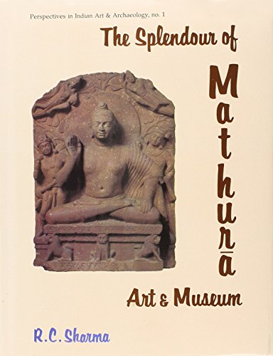 The Splendour of Mathura Art and Museum: R.C. Sharma