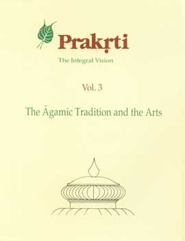 Prakrti. The Integral Vision. Volume 3. The Agamic tradition and the Arts.