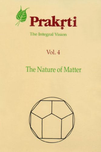 Prakrti. The Integral Vision. Volume 4. The Nature of Matter.