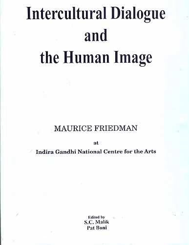 Intercultural Dialogue and the Human Image: Friedman, Maurice S.;Malik,