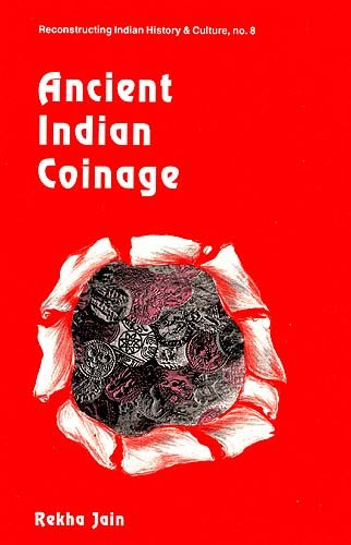 Ancient Indian Coinage: A Systematic Study of: Rekha Jain