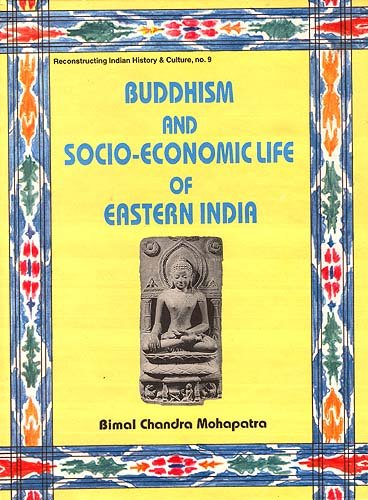 Buddhism and Socio-Economic Life of Eastern India : With Special Reference to Bengal and Orissa, ...