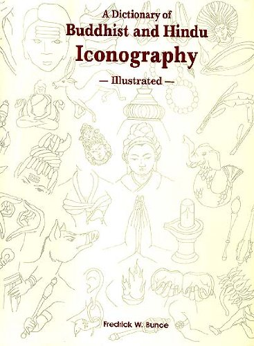 A Dictionary of Buddhist and Hindu Iconography: Illustrated: Objects, Devices, Concepts, Rites, and...