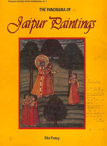 The Panorama of Jaipur Paintings (Contours of Indian Art & Architecture Series: No. 1)