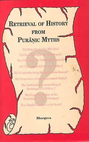Retrieval of History from Puranic Myths: Exposure of Late Puranic myths About Some great Characters...